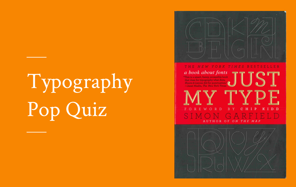 """""""Typography Pop Quiz"""" written on the left, the book """"Just my type"""" pictured on the right"""