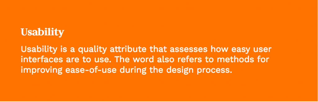"""usability is the quality attribute that assesses how easy user interfaces are to use. The word also refers to methods for improving ease of use during the design process"""