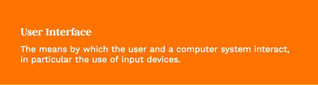 """""""The means by which a user and a computer system interact, in particular the use of input devices"""""""