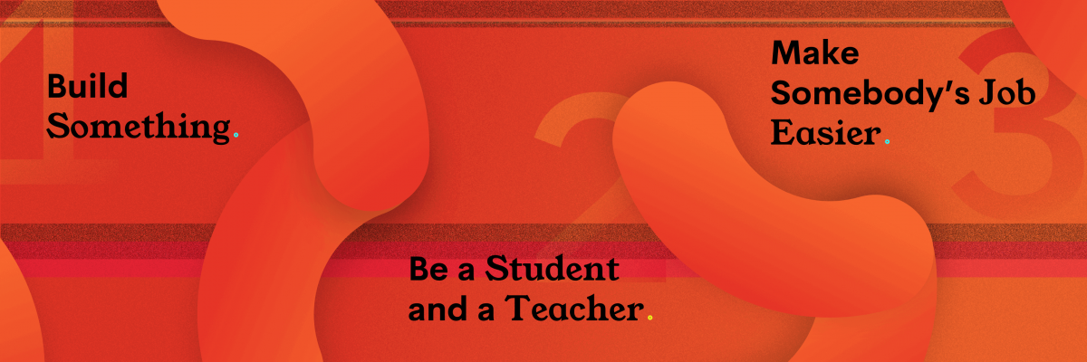 red and orange image with 3 values (build something, be a student and a teacher, make somebody's job easier)