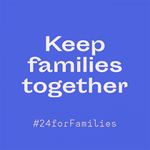 Keep families together #24forFamilies